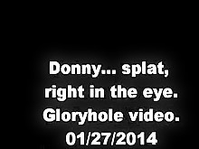 Donny. A shot in the eye. gloryhole video. 01/27/2014